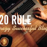 80 20 Rule For Crazy Successful Blog Sites
