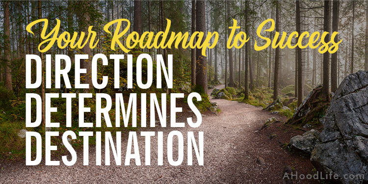 Your Roadmap to Success: Direction Determines Destination ~ A Hood on