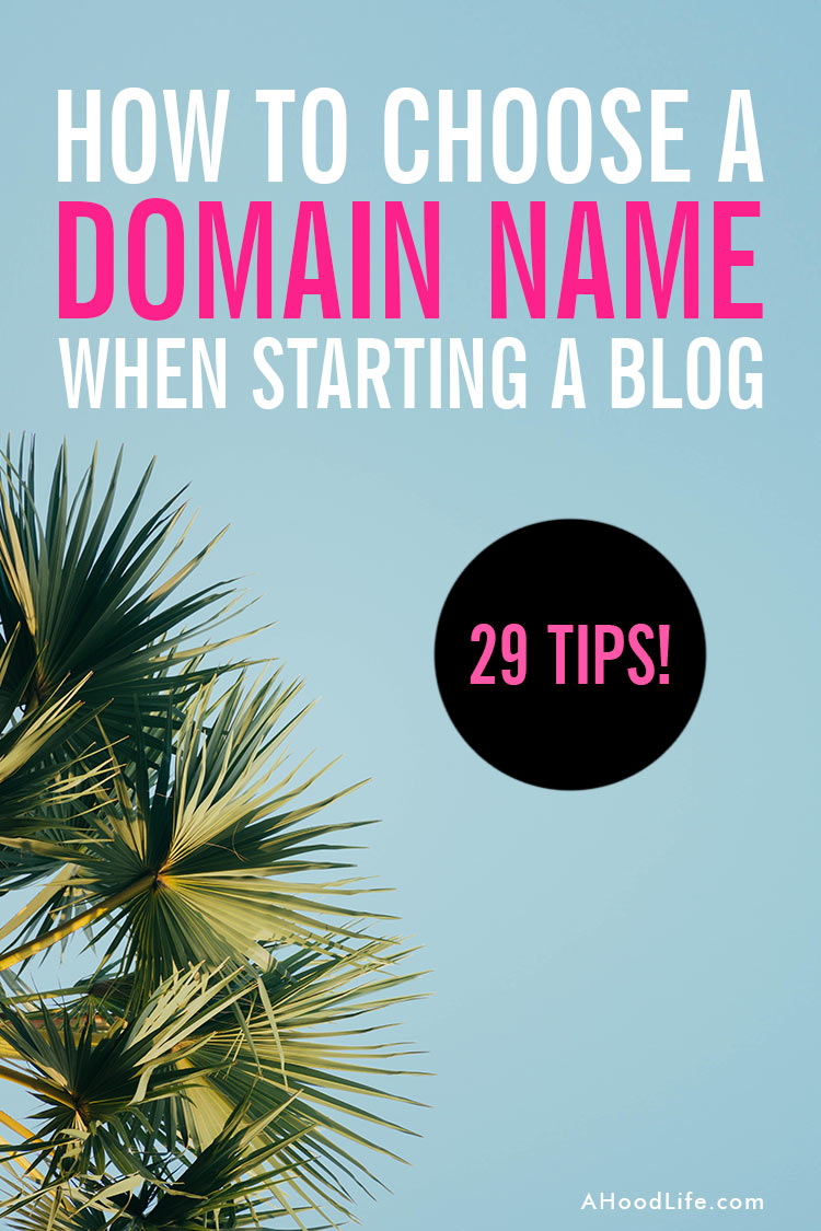 How To Choose A Domain Name When Starting A Blog: After you have chosen a blog niche, it's time to choose a domain name for your blog. Here are the 29 Tips for Choosing the Best Domain Name + 5 Critical Domain Name Registration Tips You Don't Want To Miss! #ahoodlife #blogtips #blogging #bloggingtips #bloggingforbeginners #startablog #domainnameideas #domainnametips #blogdomains #blogdomainnameideas #blogdomainnameexamples #blogdomainideas #blogdomainname
